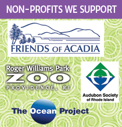 Non-profits we support: Friends of Acadia, Roger Williams Zoo, Audubon Society of RI, and The Ocean Project.